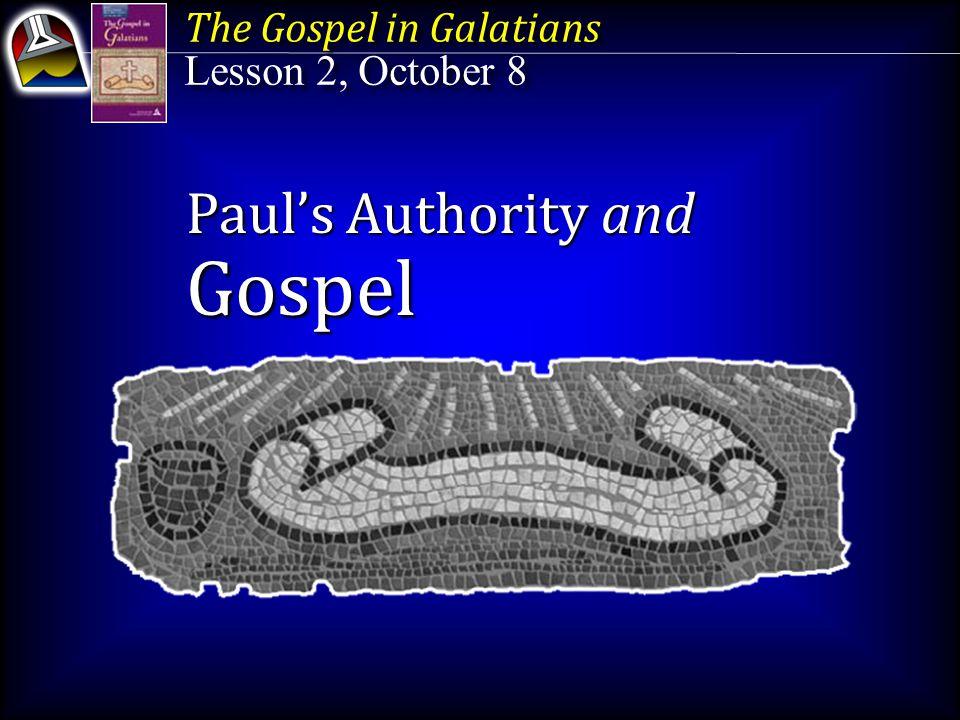 The Gospel in Galatians Lesson 2, October 8 The Gospel in Galatians Lesson 2, October 8 Paul's Authority and Gospel