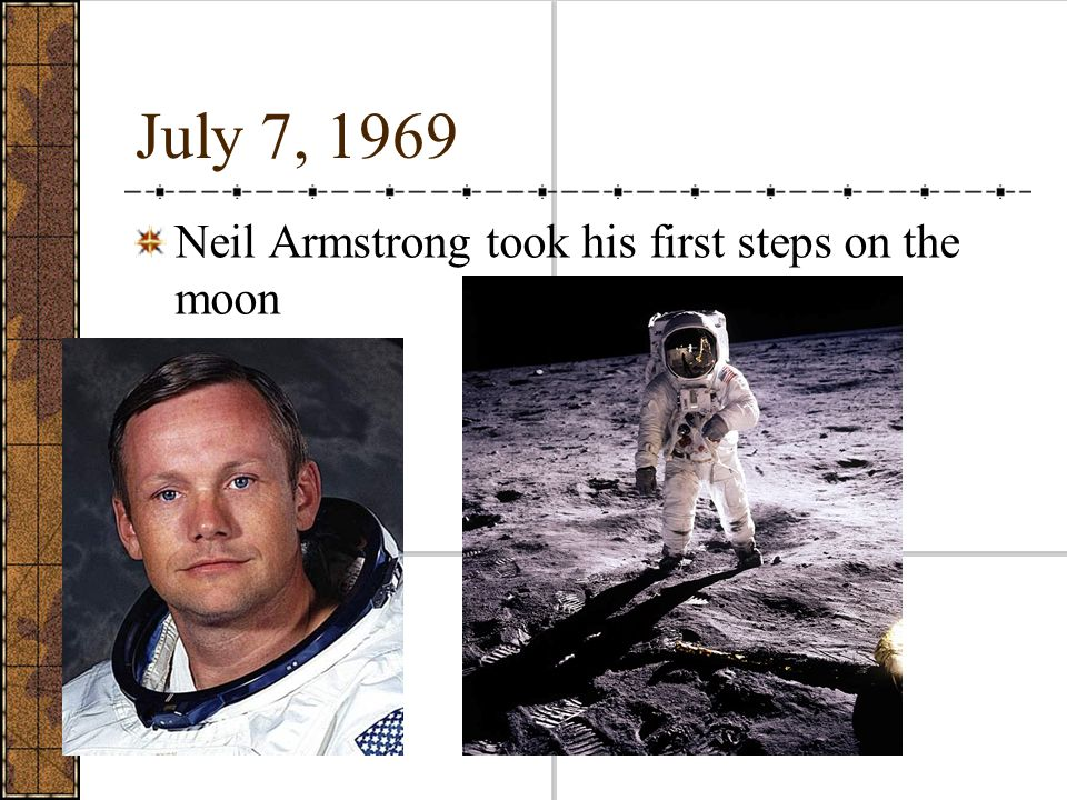 July 7, 1969 Neil Armstrong took his first steps on the moon