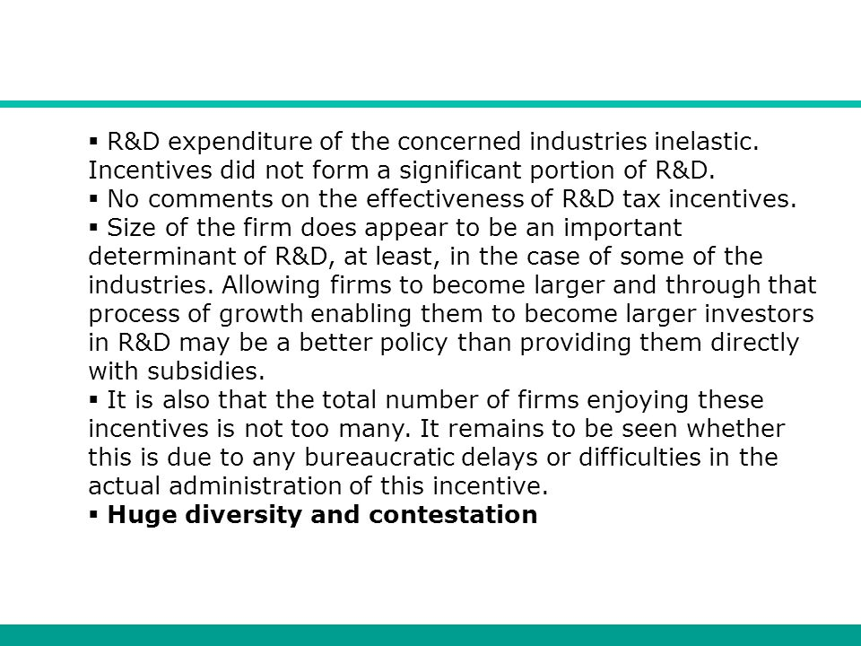  R&D expenditure of the concerned industries inelastic. Incentives did not form a significant portion of R&D.  No comments on the effectiveness of R