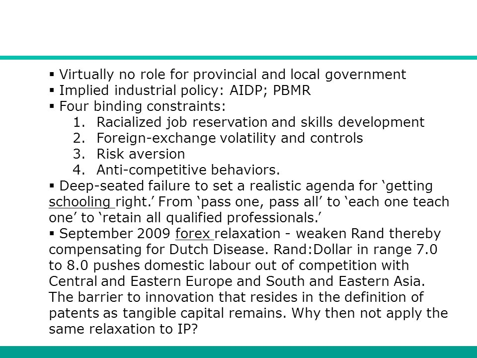  Virtually no role for provincial and local government  Implied industrial policy: AIDP; PBMR  Four binding constraints: 1.Racialized job reservati