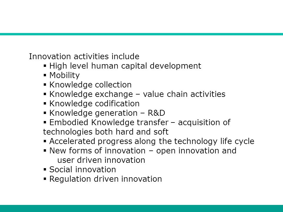 Innovation activities include  High level human capital development  Mobility  Knowledge collection  Knowledge exchange – value chain activities 