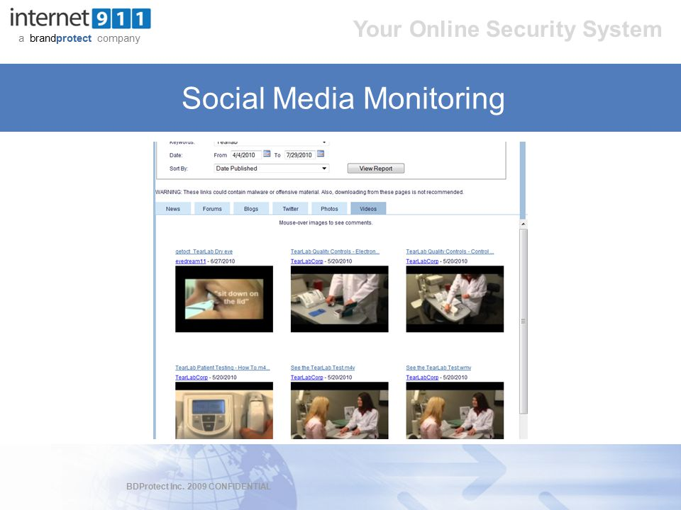 BDProtect Inc. 2009 CONFIDENTIAL a brandprotect company Your Online Security System Social Media Monitoring