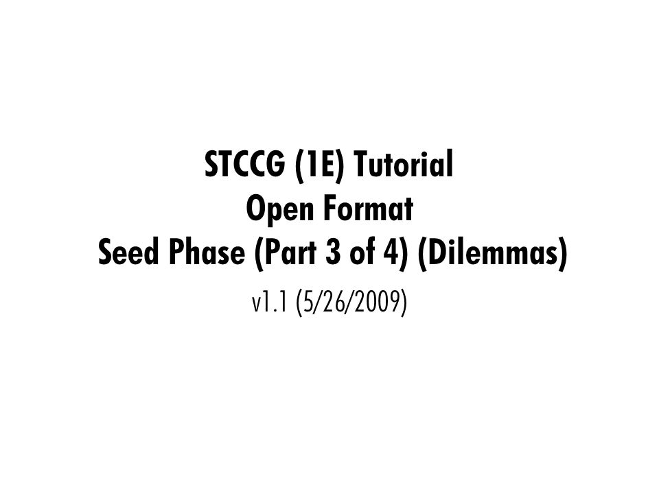 STCCG (1E) Tutorial Open Format Seed Phase (Part 3 of 4) (Dilemmas) v1.1 (5/26/2009)
