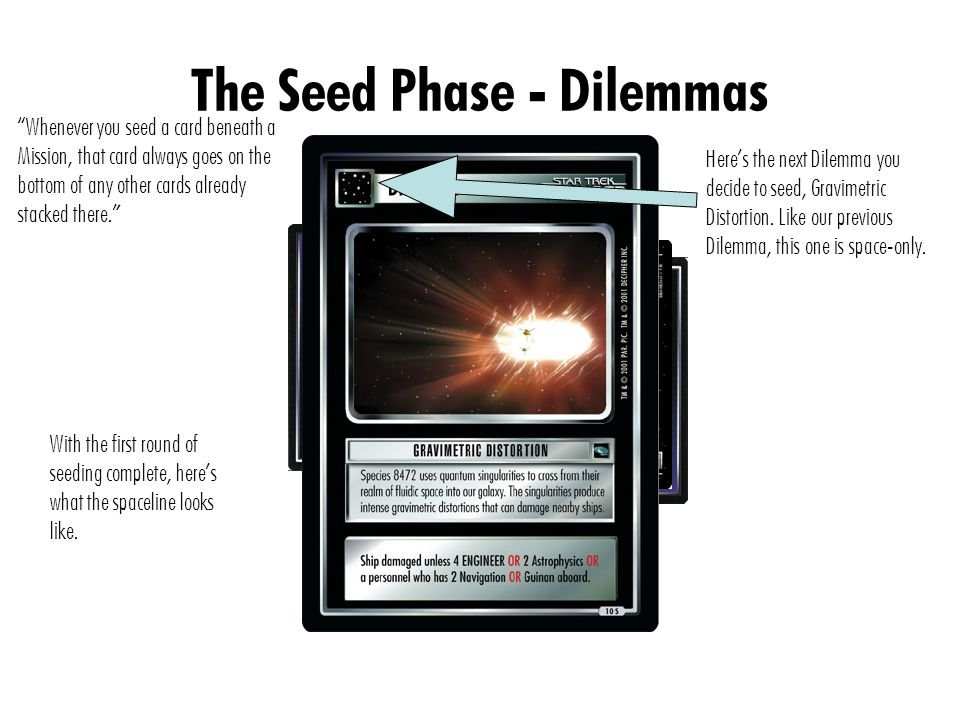 The Seed Phase - Dilemmas Whenever you seed a card beneath a Mission, that card always goes on the bottom of any other cards already stacked there. With the first round of seeding complete, here's what the spaceline looks like.