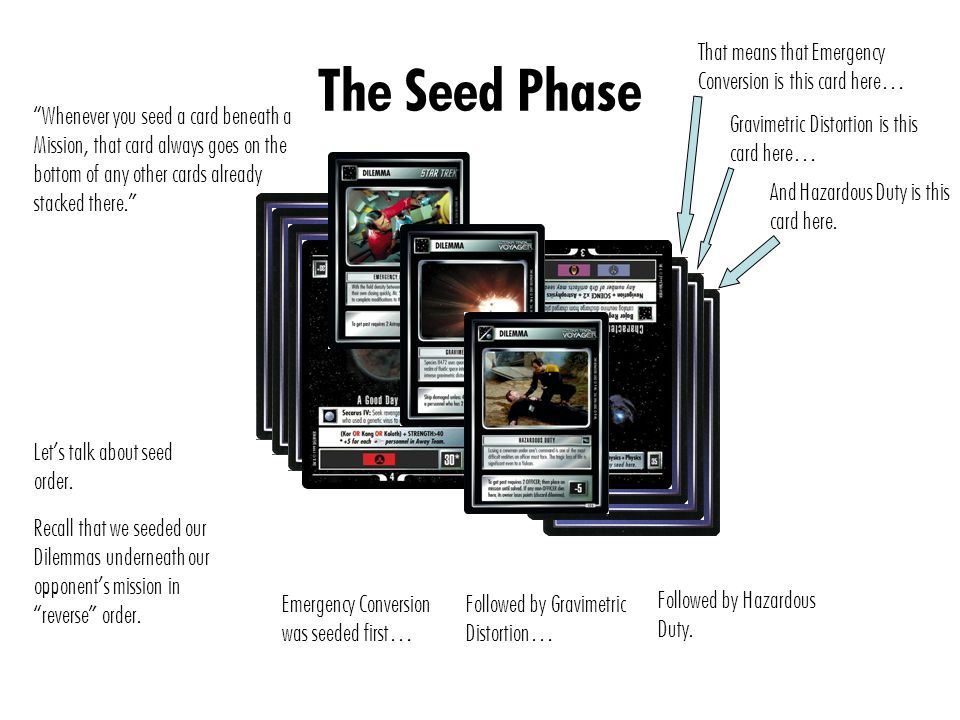 The Seed Phase Whenever you seed a card beneath a Mission, that card always goes on the bottom of any other cards already stacked there. Let's talk about seed order.