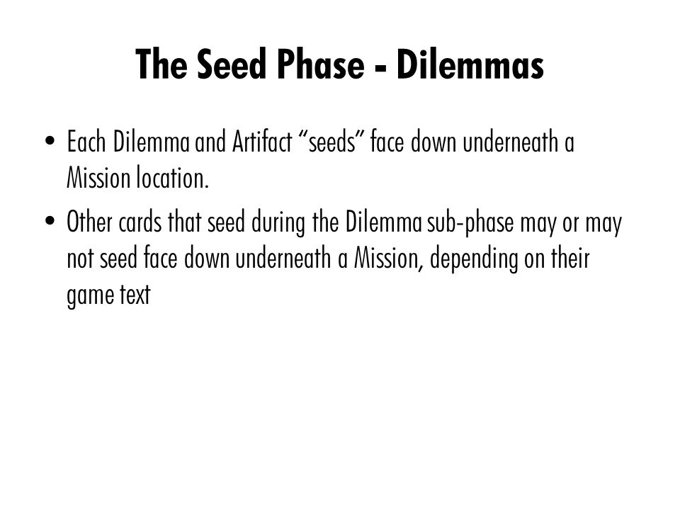 The Seed Phase - Dilemmas Each Dilemma and Artifact seeds face down underneath a Mission location.