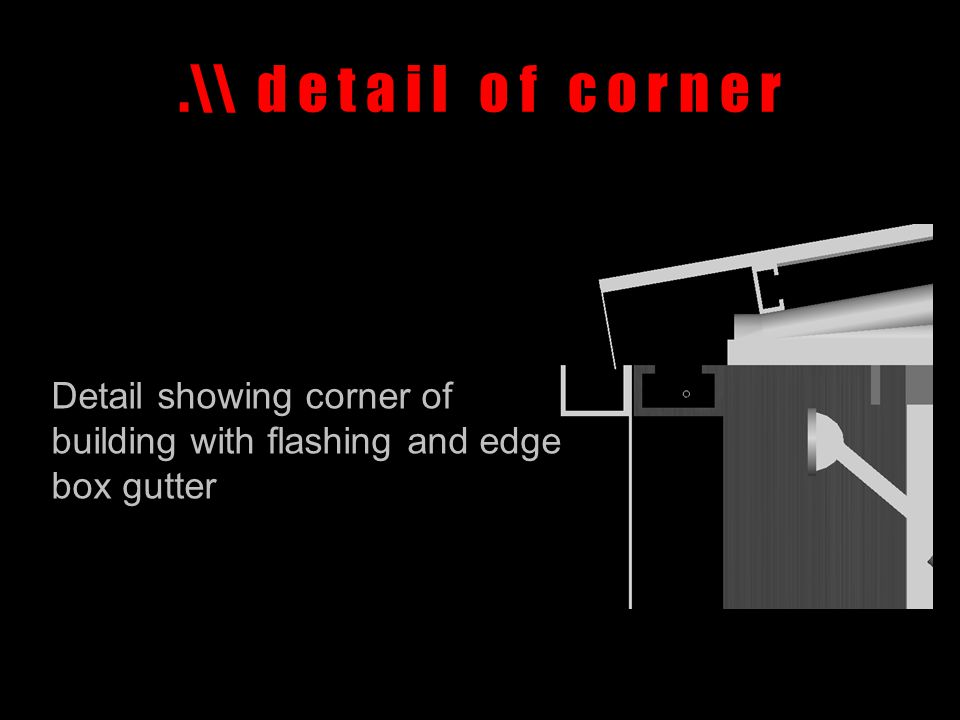 .\\ d e t a i l o f c o r n e r Detail showing corner of building with flashing and edge box gutter