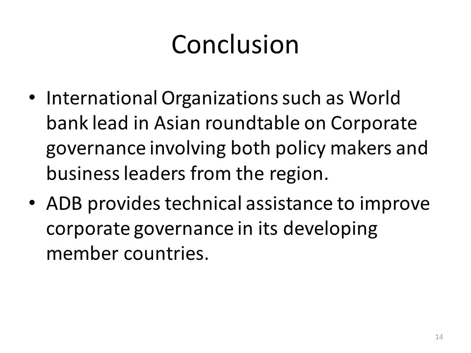 Conclusion International Organizations such as World bank lead in Asian roundtable on Corporate governance involving both policy makers and business leaders from the region.