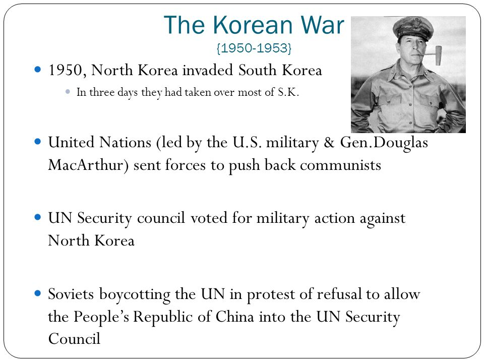 The Korean War {1950-1953} 1950, North Korea invaded South Korea In three days they had taken over most of S.K. United Nations (led by the U.S. milita