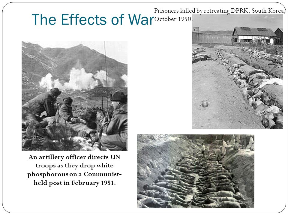 The Effects of War Prisoners killed by retreating DPRK, South Korea, October 1950. An artillery officer directs UN troops as they drop white phosphoro