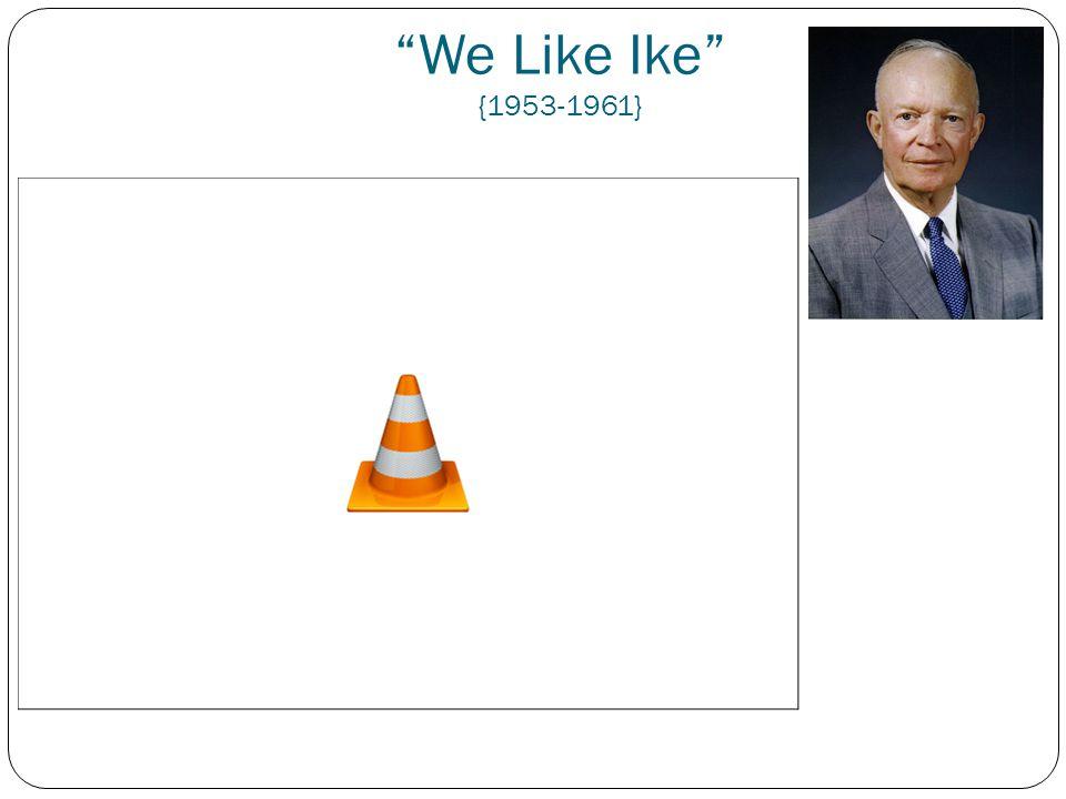 """""""We Like Ike"""" {1953-1961}"""