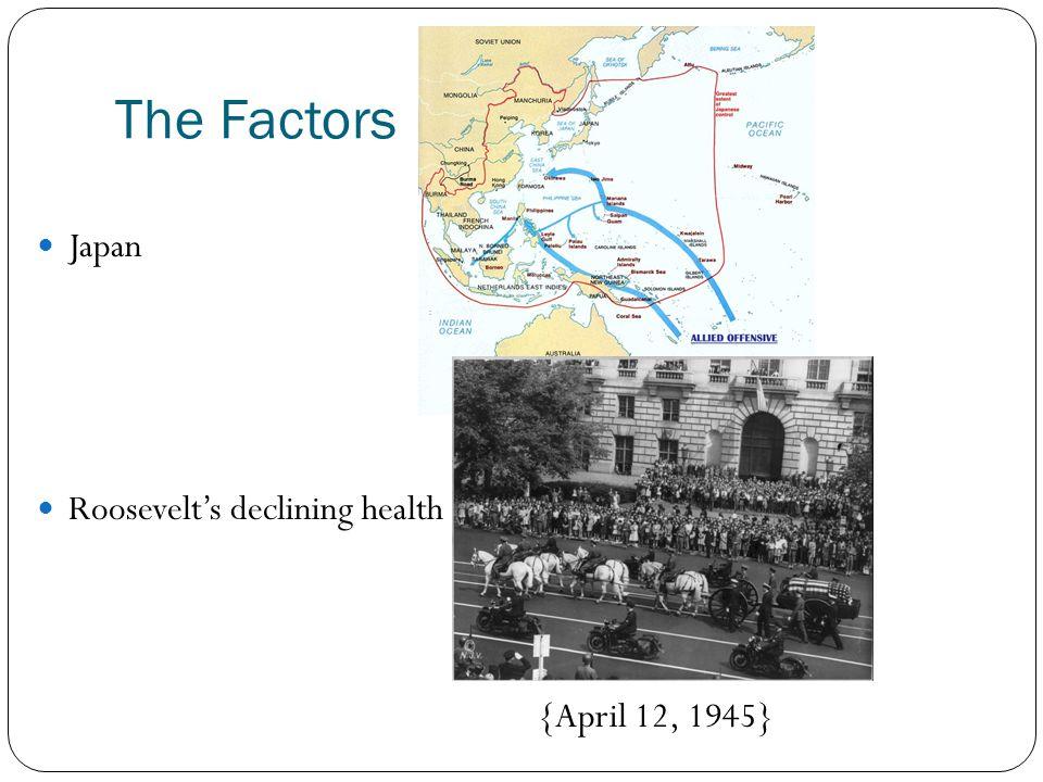 The Factors Japan Roosevelt's declining health {April 12, 1945}