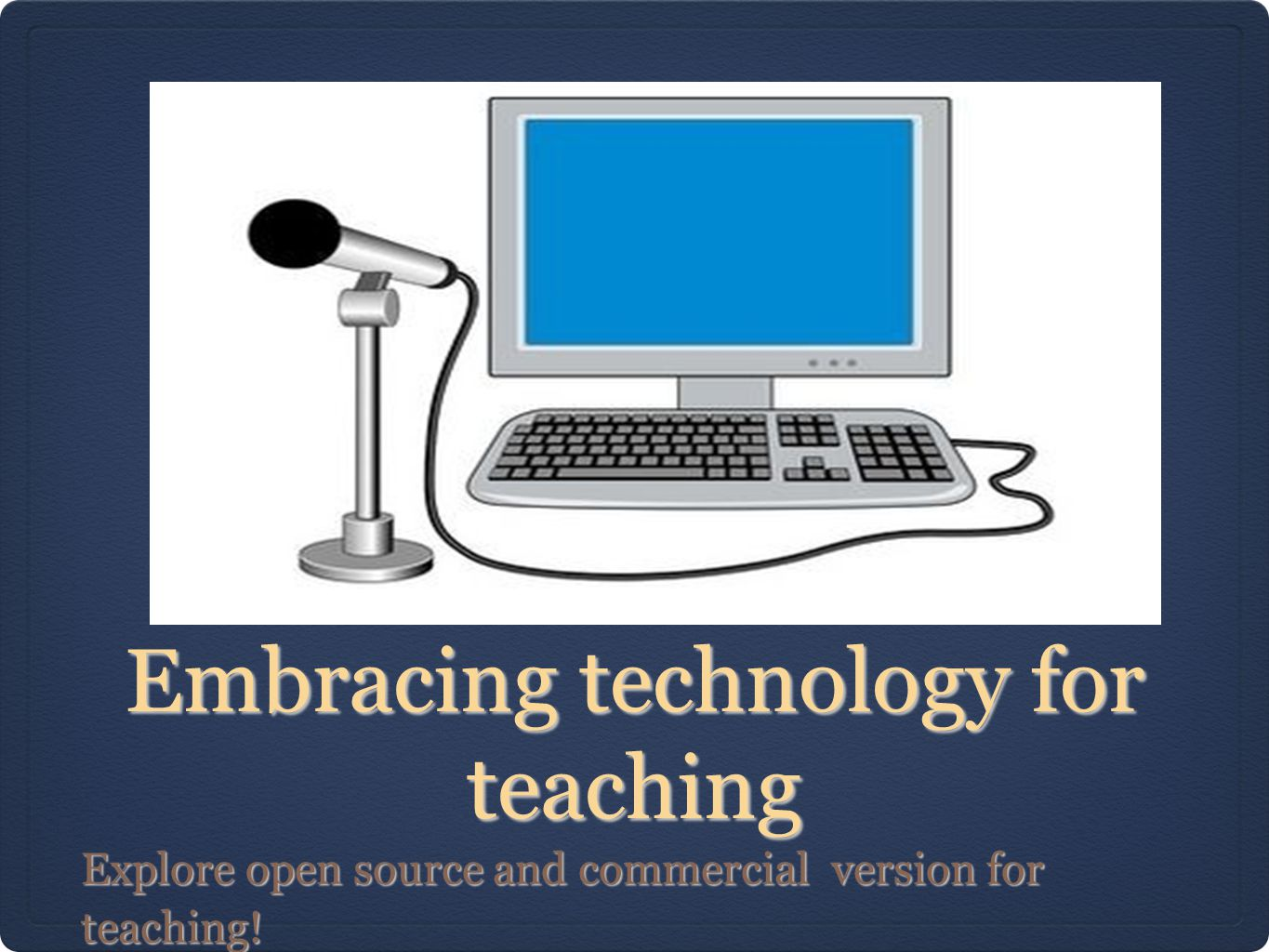 Embracing technology for teaching Explore open source and commercial version for teaching!