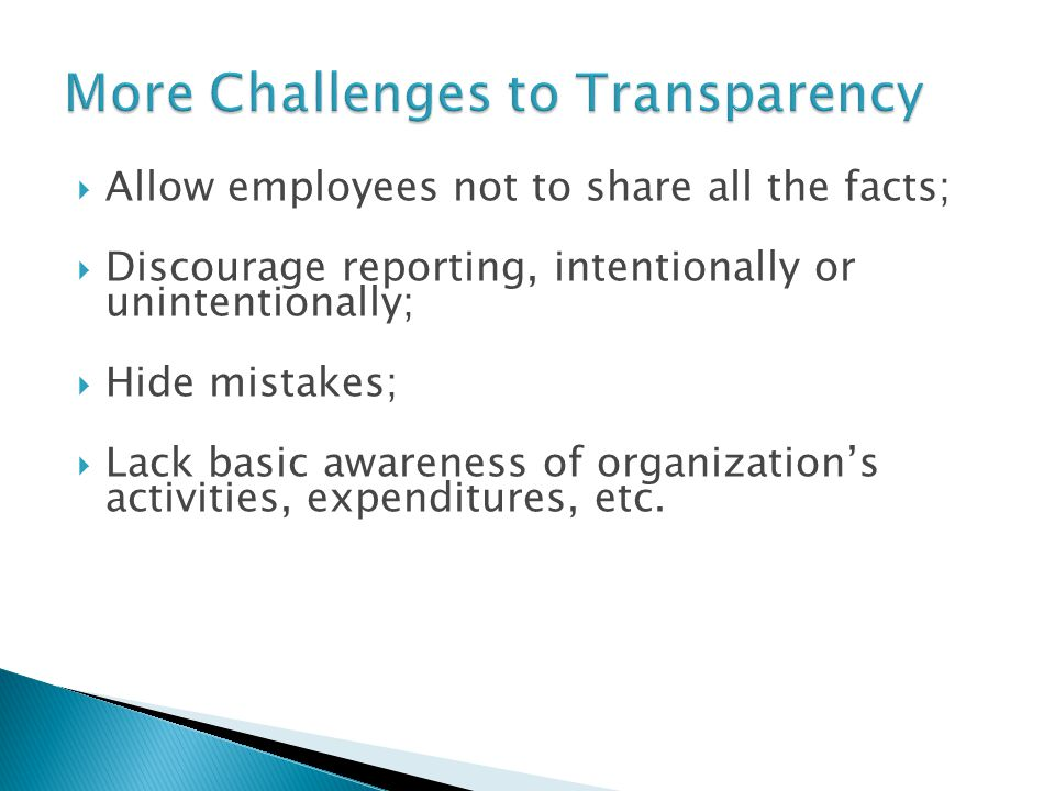  Allow employees not to share all the facts;  Discourage reporting, intentionally or unintentionally;  Hide mistakes;  Lack basic awareness of org