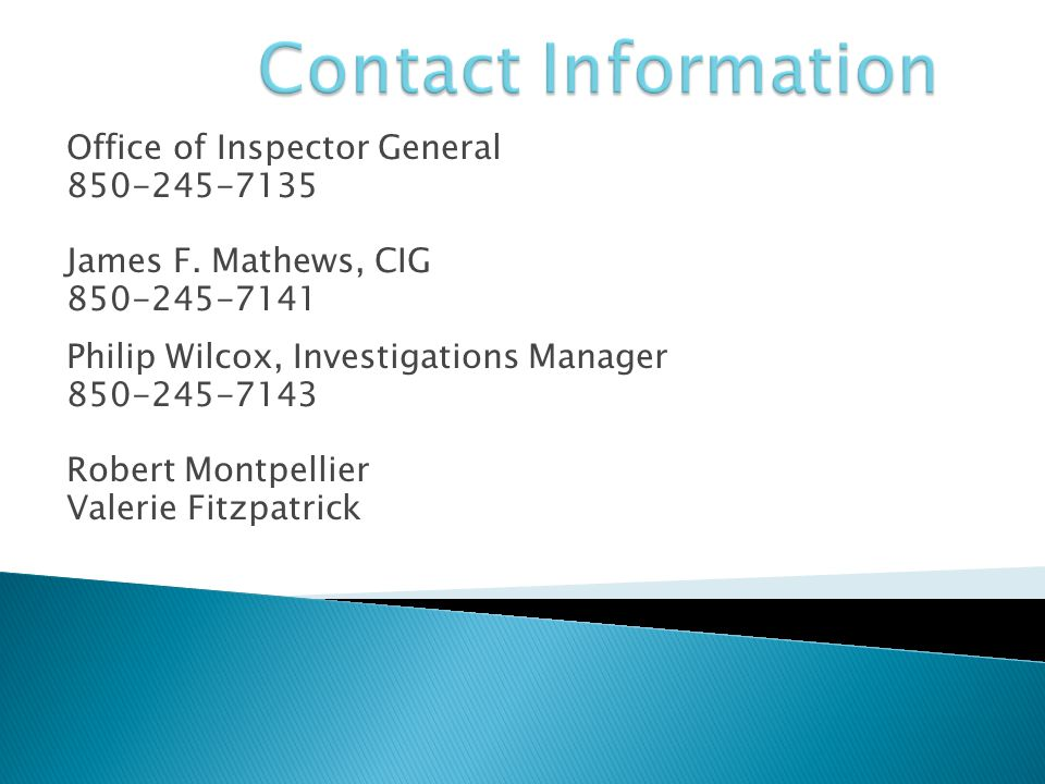 Office of Inspector General 850-245-7135 James F. Mathews, CIG 850-245-7141 Philip Wilcox, Investigations Manager 850-245-7143 Robert Montpellier Vale