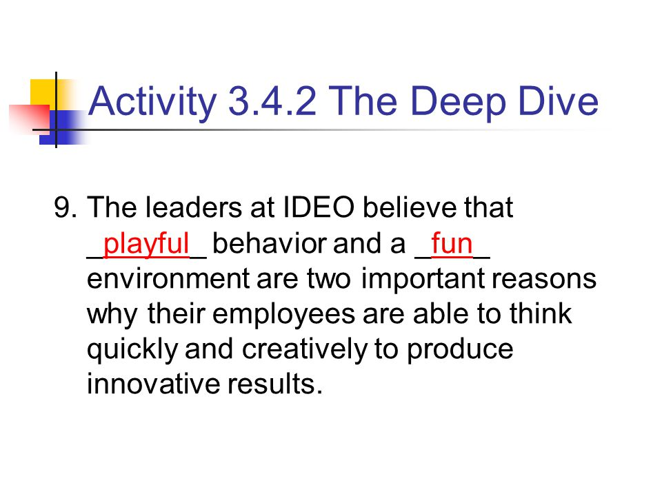 9.The leaders at IDEO believe that _playful_ behavior and a _fun_ environment are two important reasons why their employees are able to think quickly