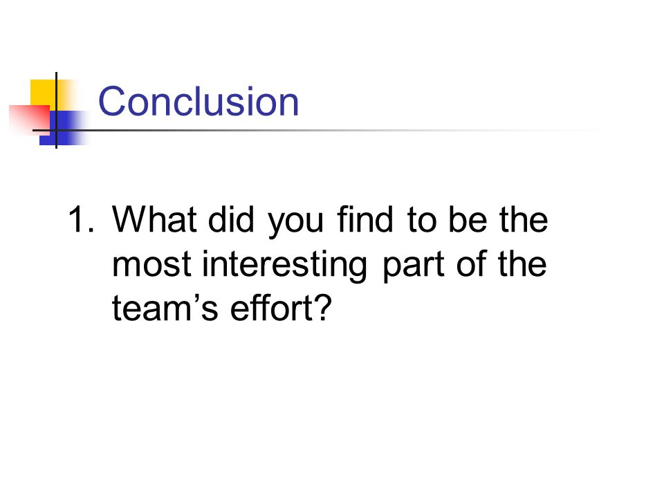 1.What did you find to be the most interesting part of the team's effort? Conclusion