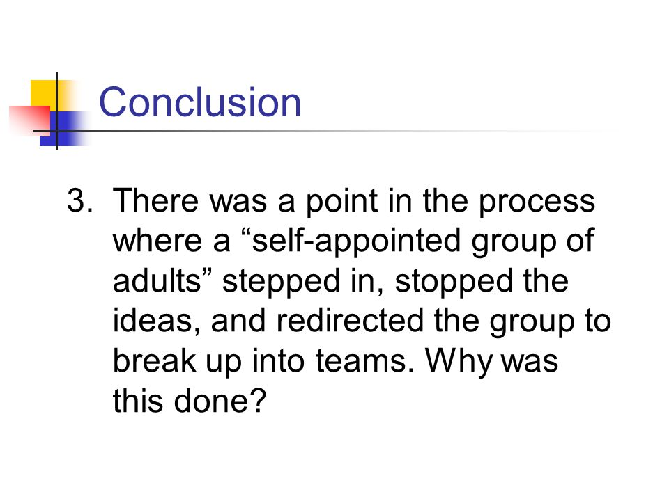 "3.There was a point in the process where a ""self-appointed group of adults"" stepped in, stopped the ideas, and redirected the group to break up into t"