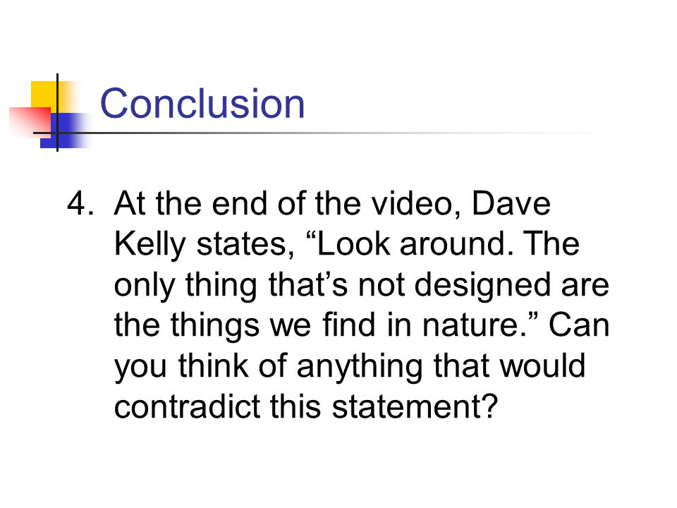 "4.At the end of the video, Dave Kelly states, ""Look around. The only thing that's not designed are the things we find in nature."" Can you think of any"