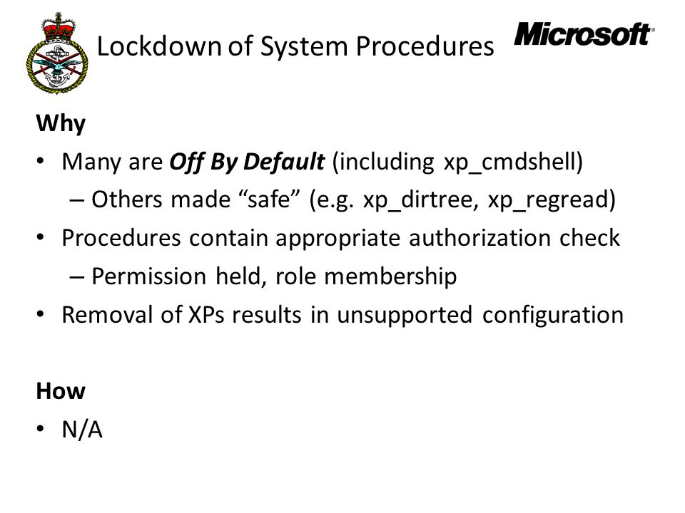 Lockdown of System Procedures Why Many are Off By Default (including xp_cmdshell) – Others made safe (e.g.