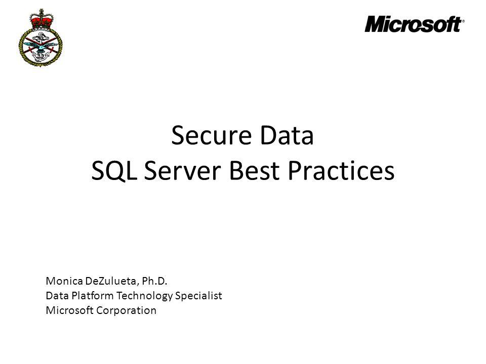 Secure Data SQL Server Best Practices Monica DeZulueta, Ph.D.