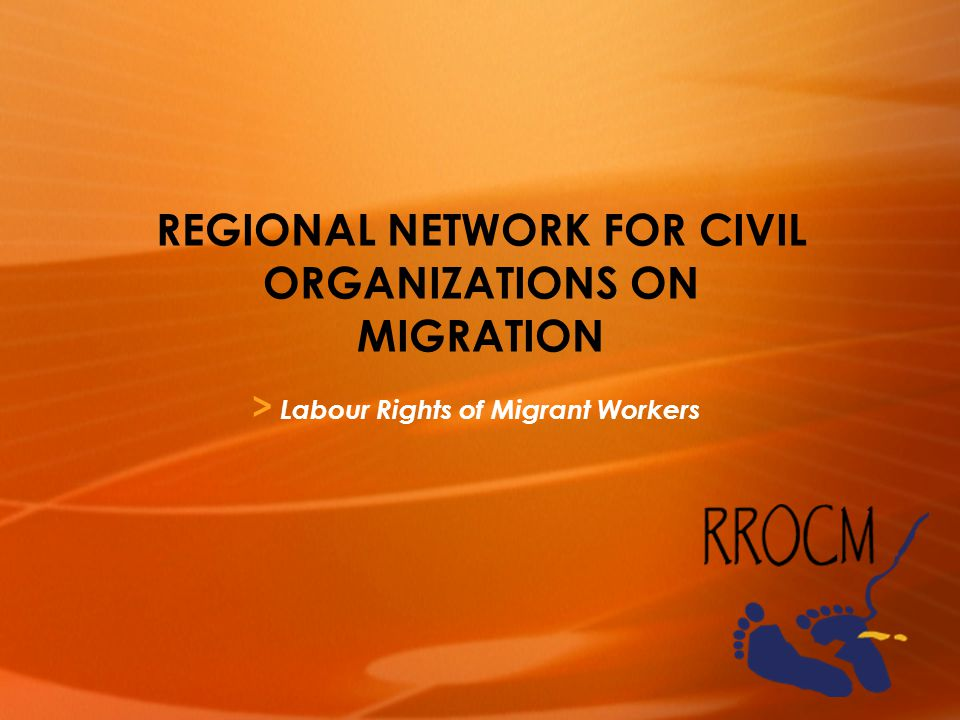> Labour Rights of Migrant Workers REGIONAL NETWORK FOR CIVIL ORGANIZATIONS ON MIGRATION