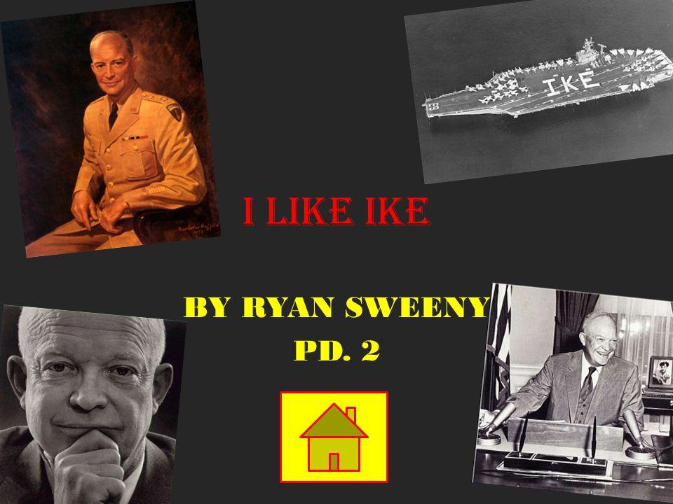 I LIKE IKE BY RYAN SWEENY PD. 2