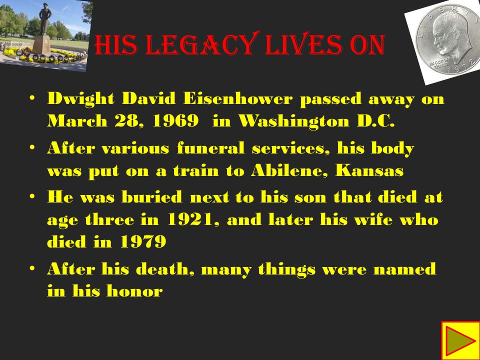 Dwight David Eisenhower passed away on March 28, 1969 in Washington D.C. After various funeral services, his body was put on a train to Abilene, Kansa