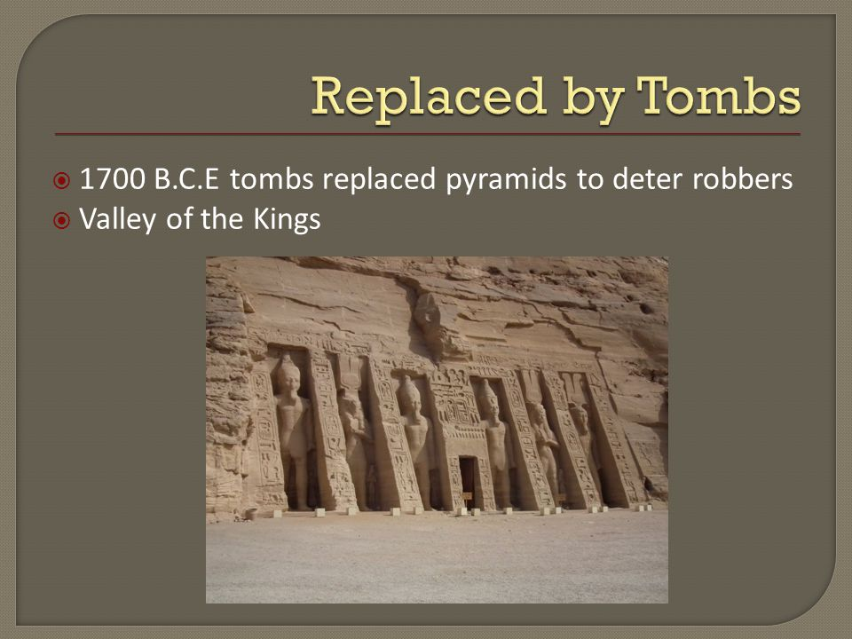  1700 B.C.E tombs replaced pyramids to deter robbers  Valley of the Kings