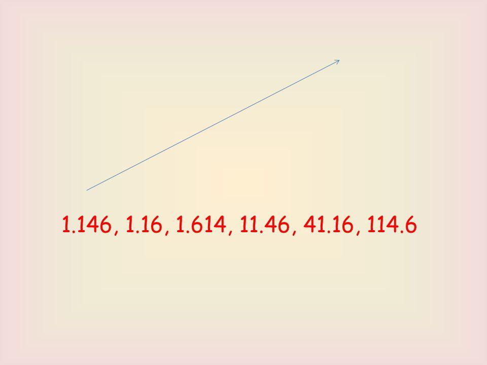 1.146, 1.16, 1.614, 11.46, 41.16, 114.6