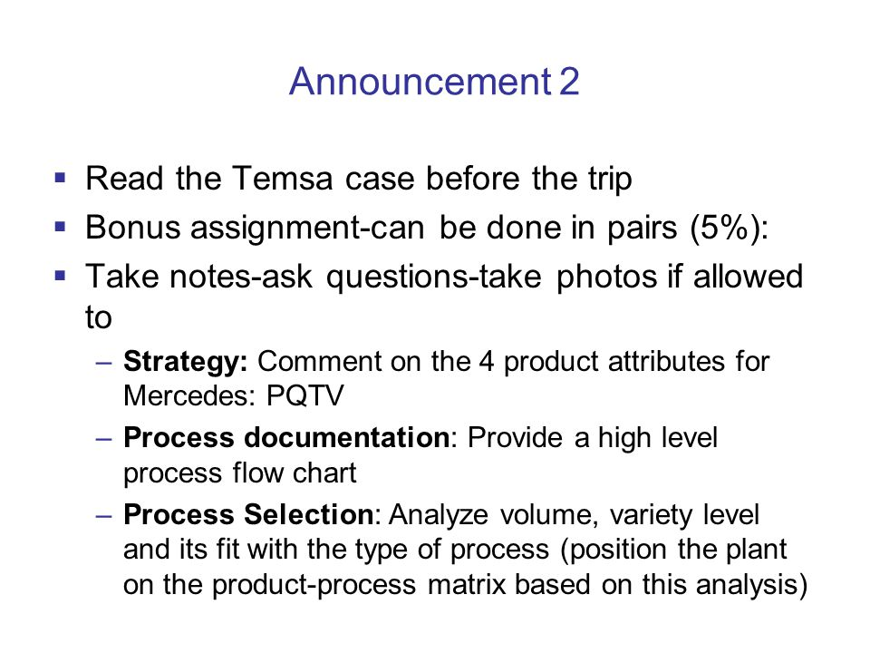 Announcement 2  Read the Temsa case before the trip  Bonus assignment-can be done in pairs (5%):  Take notes-ask questions-take photos if allowed t