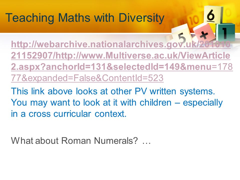 Teaching Maths with Diversity http://webarchive.nationalarchives.gov.uk/201010 21152907/http://www.Multiverse.ac.uk/ViewArticle 2.aspx anchorId=131&selectedId=149&menu=178 77&expanded=False&ContentId=523 This link above looks at other PV written systems.