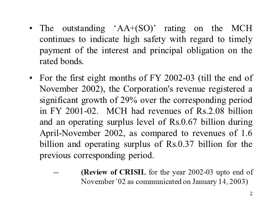 2 The outstanding 'AA+(SO)' rating on the MCH continues to indicate high safety with regard to timely payment of the interest and principal obligation on the rated bonds.