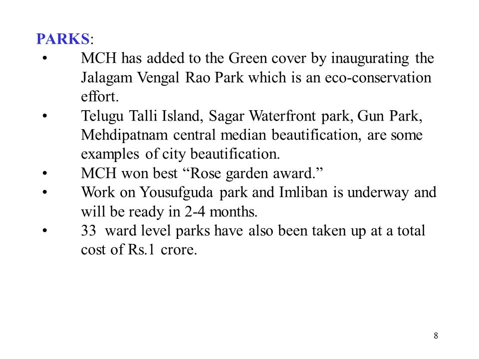 8 PARKS: MCH has added to the Green cover by inaugurating the Jalagam Vengal Rao Park which is an eco-conservation effort.