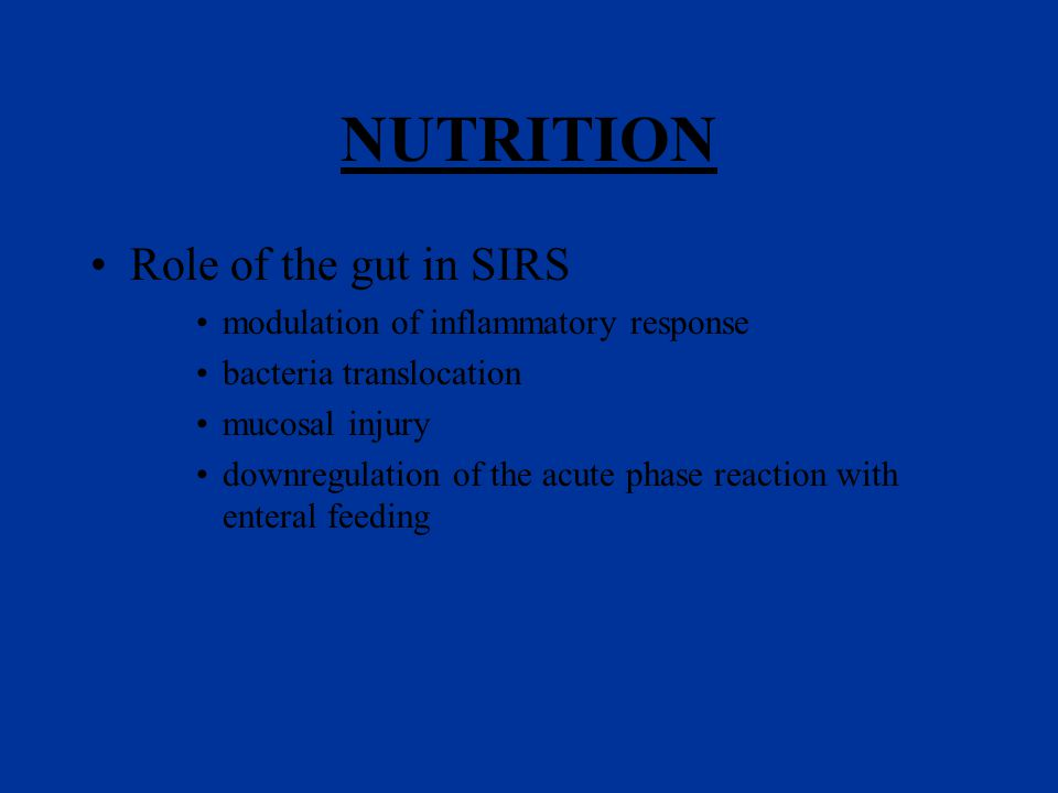 NUTRITION Role of the gut in SIRS modulation of inflammatory response bacteria translocation mucosal injury downregulation of the acute phase reaction with enteral feeding