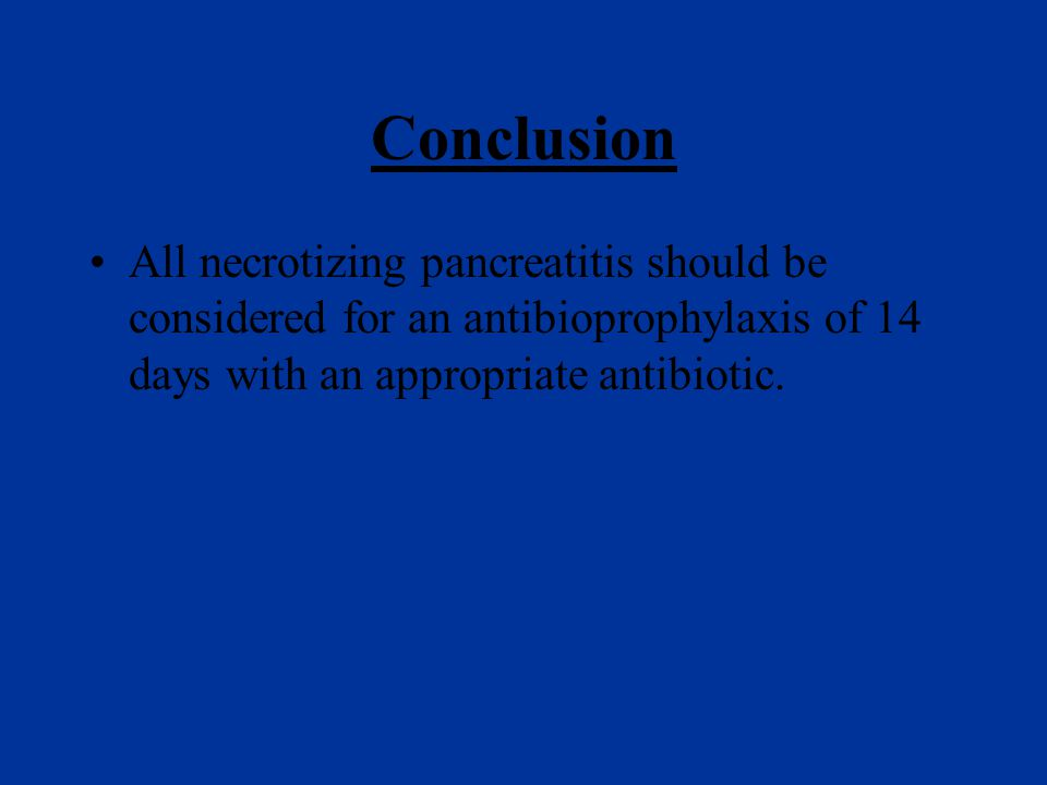 Conclusion All necrotizing pancreatitis should be considered for an antibioprophylaxis of 14 days with an appropriate antibiotic.