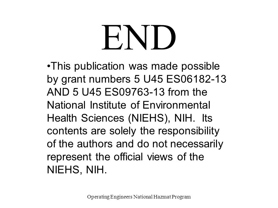 END This publication was made possible by grant numbers 5 U45 ES06182-13 AND 5 U45 ES09763-13 from the National Institute of Environmental Health Scie