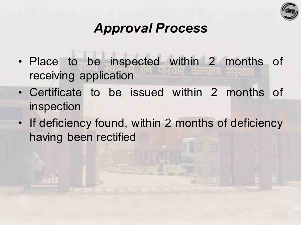 Approval Process Place to be inspected within 2 months of receiving application Certificate to be issued within 2 months of inspection If deficiency found, within 2 months of deficiency having been rectified