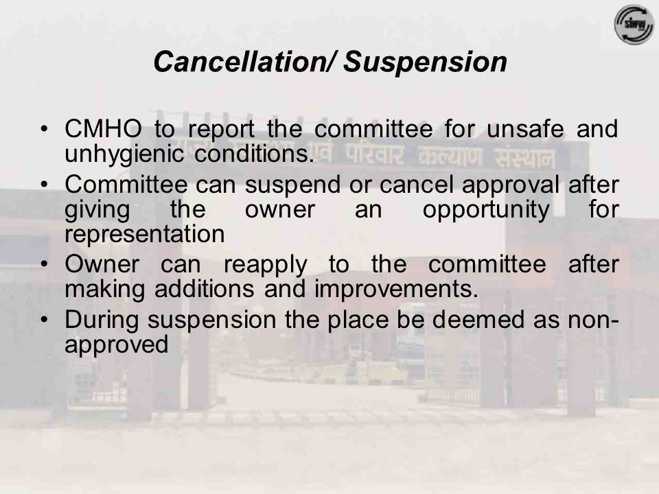 Cancellation/ Suspension CMHO to report the committee for unsafe and unhygienic conditions.