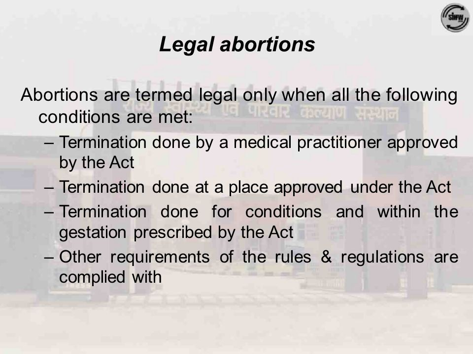 When can pregnancies be terminated.Up to 20 weeks gestation With the consent of the women.