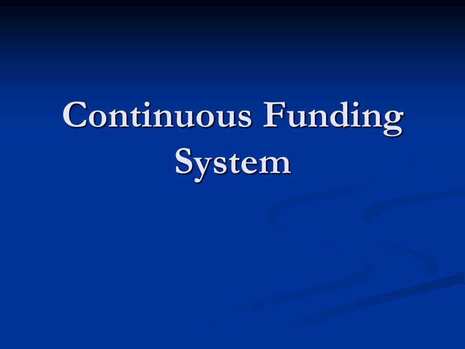 Continuous Funding System