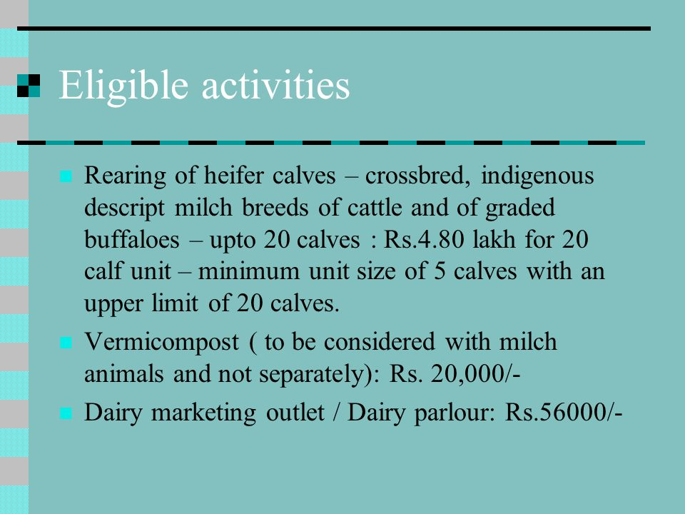 Eligible activities Rearing of heifer calves – crossbred, indigenous descript milch breeds of cattle and of graded buffaloes – upto 20 calves : Rs.4.8