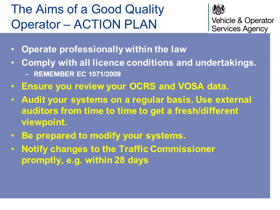 The Aims of a Good Quality Operator – ACTION PLAN Operate professionally within the law Comply with all licence conditions and undertakings. –REMEMBER