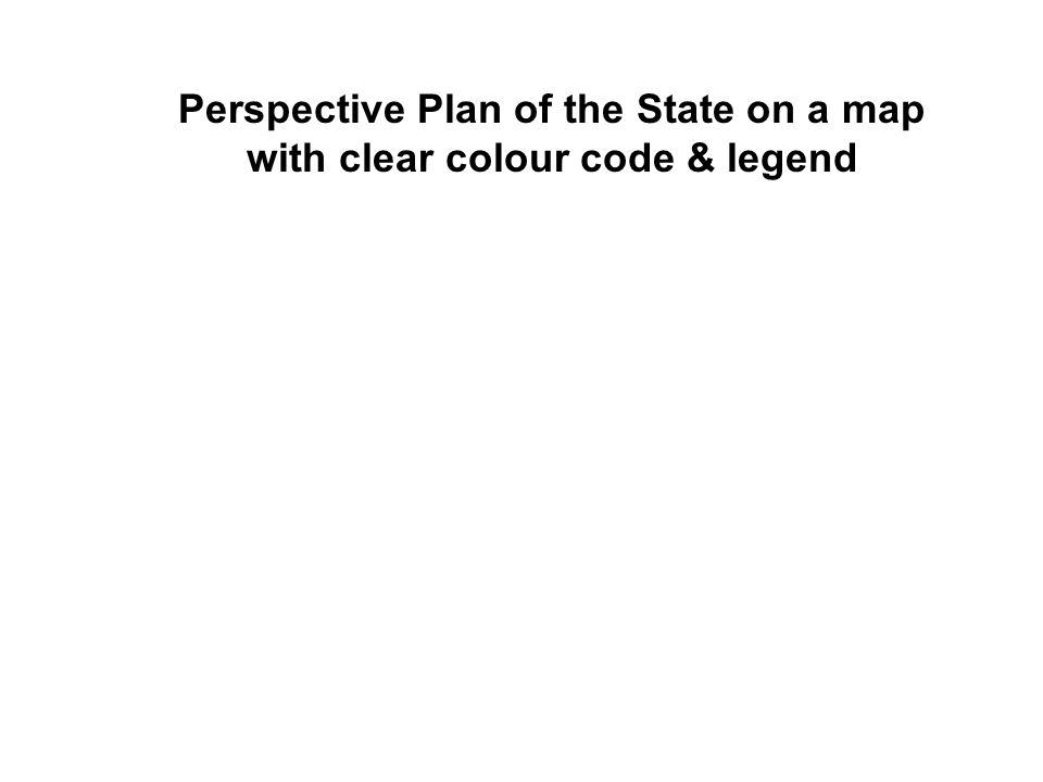 Perspective Plan of the State on a map with clear colour code & legend