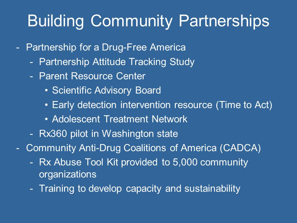 7 Building Community Partnerships - Medicine Cabinet Public Service Campaign -Print, radio and TV ads and PSAs -US Conference of Mayors -Rx abuse awareness campaign with radio PSA spots, print materials, etc.