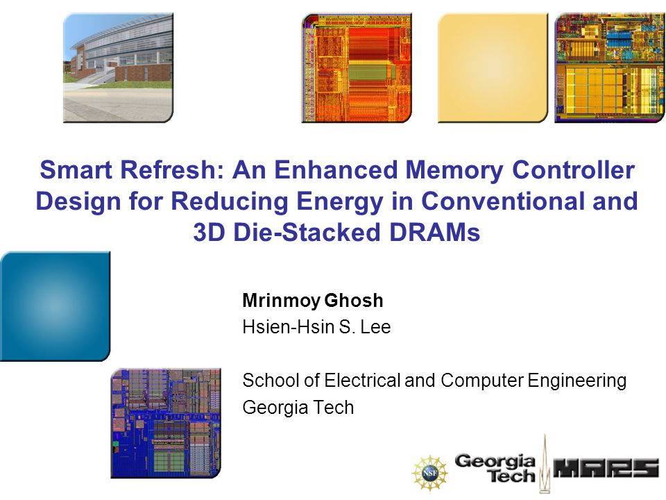 Smart Refresh: An Enhanced Memory Controller Design for Reducing Energy in Conventional and 3D Die-Stacked DRAMs Mrinmoy Ghosh Hsien-Hsin S.
