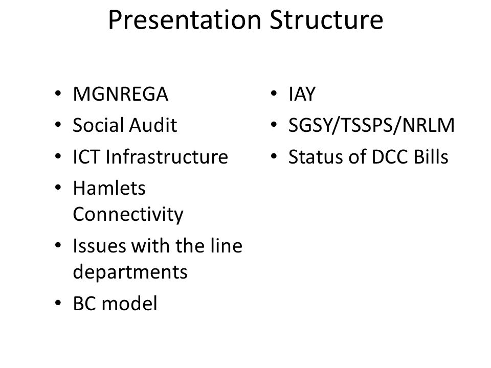Presentation Structure MGNREGA Social Audit ICT Infrastructure Hamlets Connectivity Issues with the line departments BC model IAY SGSY/TSSPS/NRLM Status of DCC Bills
