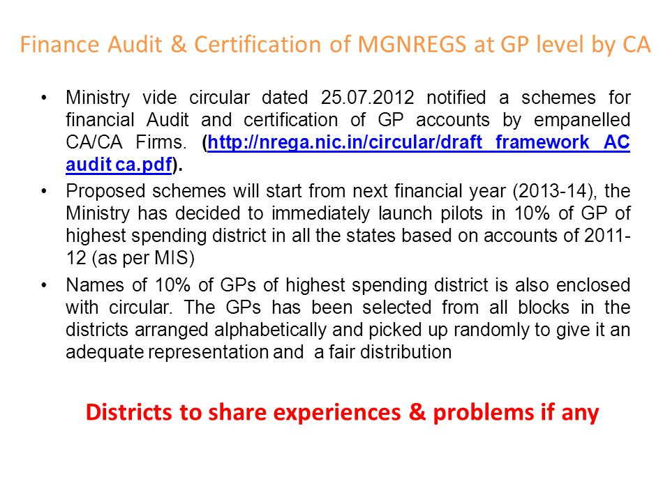 Finance Audit & Certification of MGNREGS at GP level by CA Ministry vide circular dated 25.07.2012 notified a schemes for financial Audit and certification of GP accounts by empanelled CA/CA Firms.