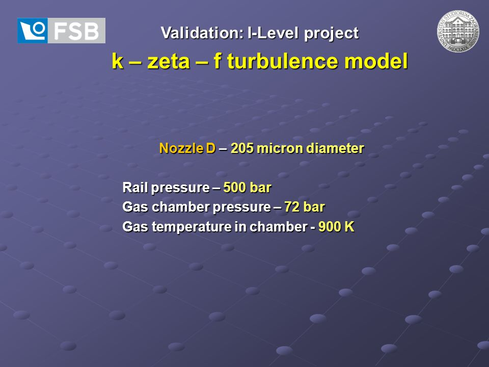 Validation: I-Level project k – zeta – f turbulence model Nozzle D – 205 micron diameter Rail pressure – 500 bar Gas chamber pressure – 72 bar Gas tem