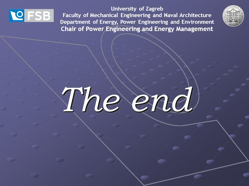 The end The end University of Zagreb Faculty of Mechanical Engineering and Naval Architecture Department of Energy, Power Engineering and Environment